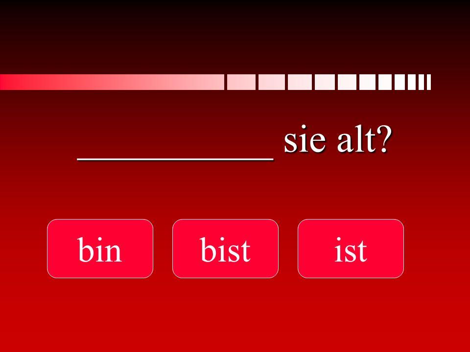 __________ sie alt? binbistist