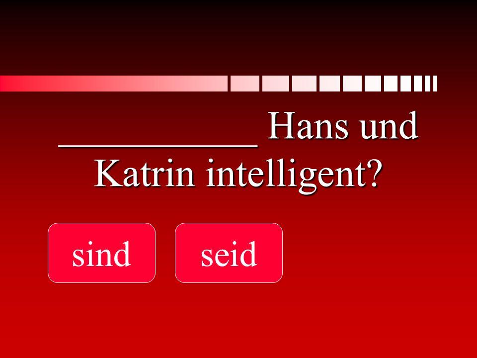 __________ Hans und Katrin intelligent? sindseid
