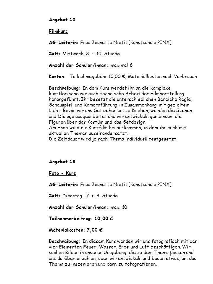 Angebot 12 Filmkurs AG-Leiterin: Frau Jeanette Nietit (Kunstschule PINX) Zeit: Mittwoch, 8.
