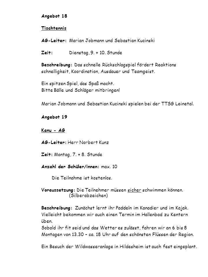 Angebot 18 Tischtennis AG-Leiter: Marian Jobmann und Sebastian Kucinski Zeit: Dienstag, 9.