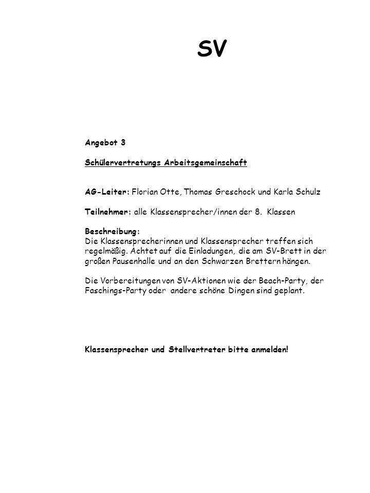 Angebot 3 Schülervertretungs Arbeitsgemeinschaft AG-Leiter: Florian Otte, Thomas Greschock und Karla Schulz Teilnehmer: alle Klassensprecher/innen der 8.