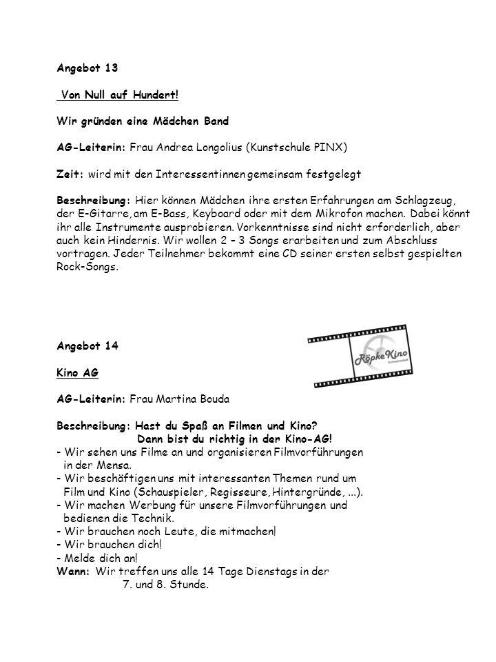 Angebot 13 Von Null auf Hundert! Wir gründen eine Mädchen Band AG-Leiterin: Frau Andrea Longolius (Kunstschule PINX) Zeit: wird mit den Interessentinn