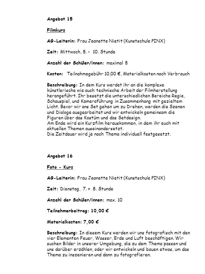 Angebot 15 Filmkurs AG-Leiterin: Frau Jeanette Nietit (Kunstschule PINX) Zeit: Mittwoch, 8. - 10. Stunde Anzahl der Schüler/innen: maximal 8 Kosten: T