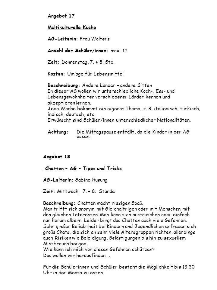 Angebot 18 Chatten – AG – Tipps und Tricks AG-Leiterin: Sabine Husung Zeit: Mittwoch, 7. + 8. Stunde Beschreibung: Chatten macht riesigen Spaß. Man tr