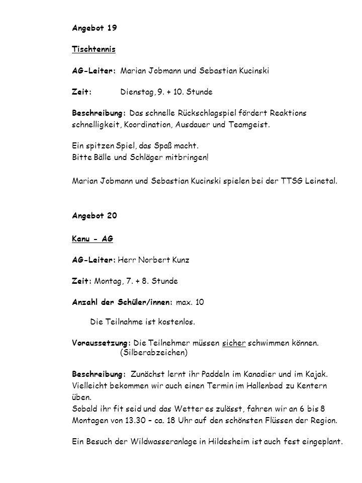 Angebot 19 Tischtennis AG-Leiter: Marian Jobmann und Sebastian Kucinski Zeit: Dienstag, 9. + 10. Stunde Beschreibung: Das schnelle Rückschlagspiel för