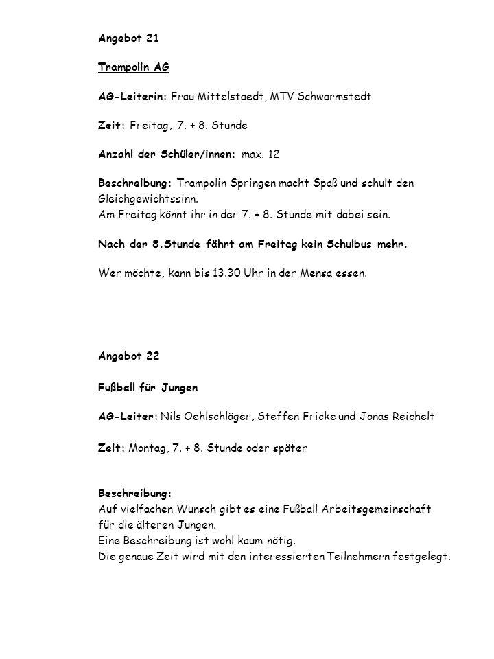 Angebot 21 Trampolin AG AG-Leiterin: Frau Mittelstaedt, MTV Schwarmstedt Zeit: Freitag, 7. + 8. Stunde Anzahl der Schüler/innen: max. 12 Beschreibung: