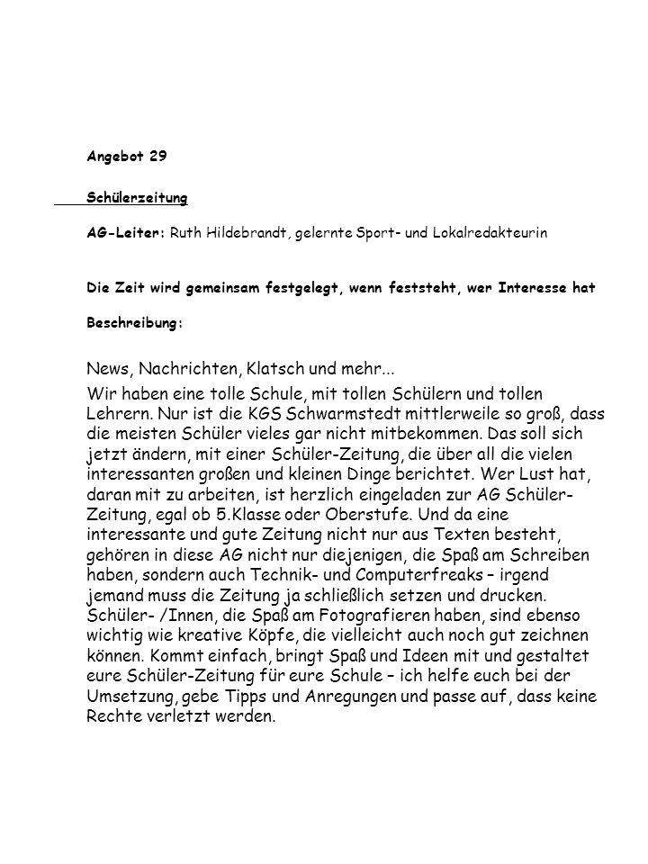Angebot 29 Schülerzeitung AG-Leiter: Ruth Hildebrandt, gelernte Sport- und Lokalredakteurin Die Zeit wird gemeinsam festgelegt, wenn feststeht, wer In