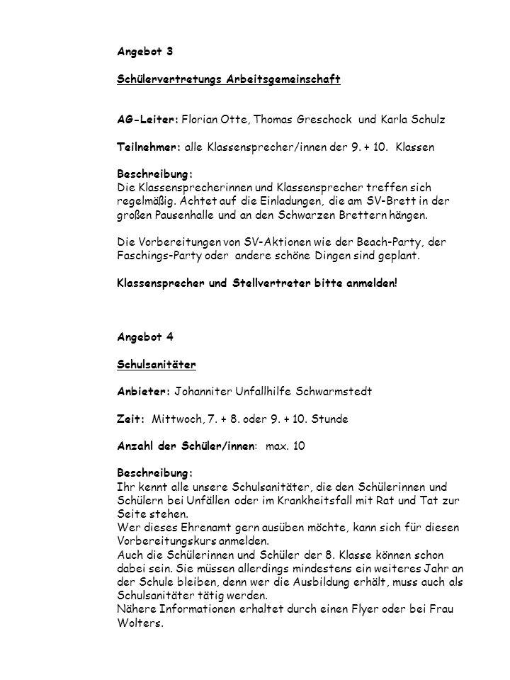 Angebot 3 Schülervertretungs Arbeitsgemeinschaft AG-Leiter: Florian Otte, Thomas Greschock und Karla Schulz Teilnehmer: alle Klassensprecher/innen der