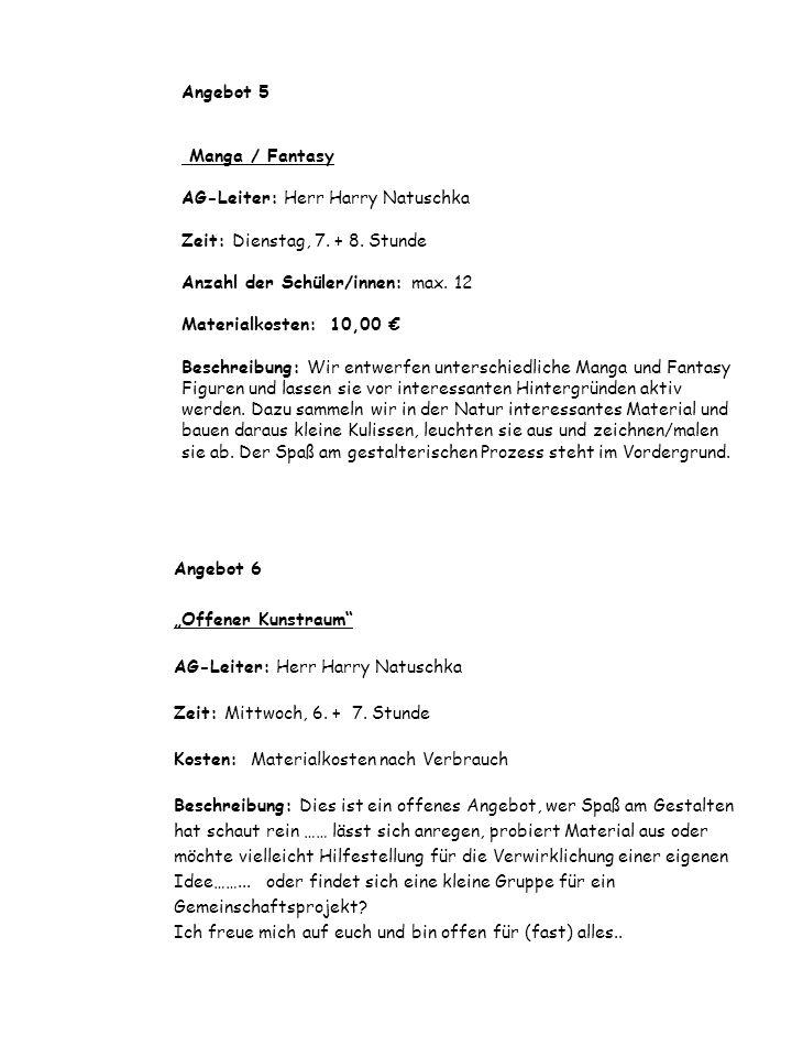 Angebot 5 Manga / Fantasy AG-Leiter: Herr Harry Natuschka Zeit: Dienstag, 7. + 8. Stunde Anzahl der Schüler/innen: max. 12 Materialkosten: 10,00 Besch