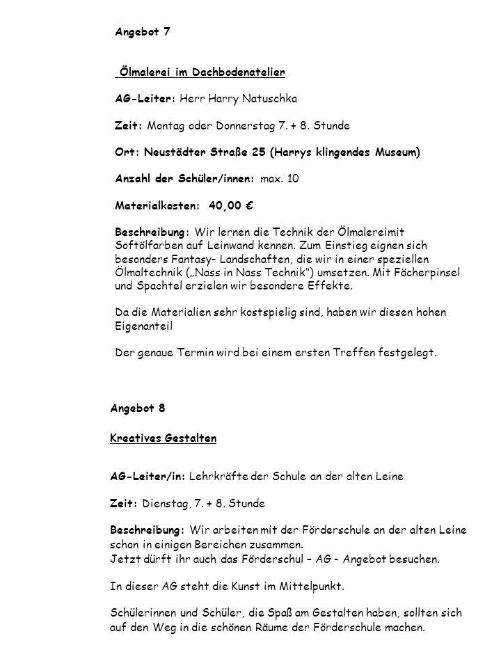 Angebot 7 Ölmalerei im Dachbodenatelier AG-Leiter: Herr Harry Natuschka Zeit: Montag oder Donnerstag 7. + 8. Stunde Ort: Neustädter Straße 25 (Harrys