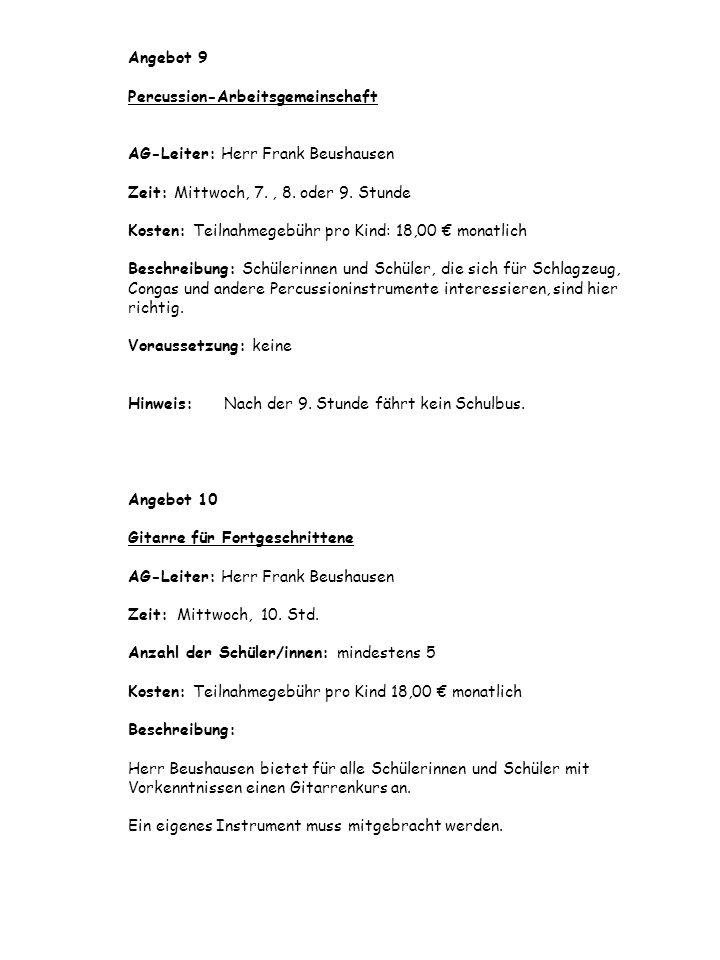 Angebot 9 Percussion-Arbeitsgemeinschaft AG-Leiter: Herr Frank Beushausen Zeit: Mittwoch, 7., 8. oder 9. Stunde Kosten: Teilnahmegebühr pro Kind: 18,0
