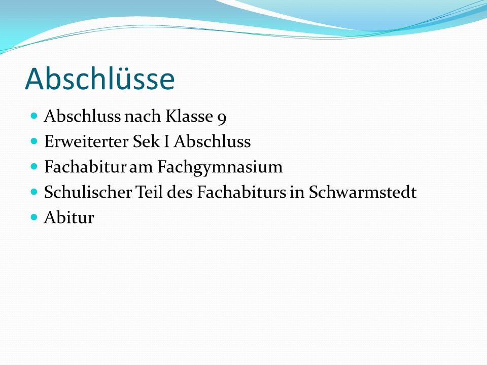 Abschlüsse Abschluss nach Klasse 9 Erweiterter Sek I Abschluss Fachabitur am Fachgymnasium Schulischer Teil des Fachabiturs in Schwarmstedt Abitur