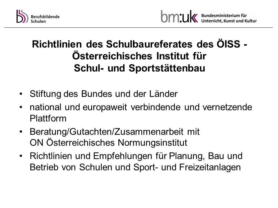 Richtlinien des Schulbaureferates des ÖISS - Österreichisches Institut für Schul- und Sportstättenbau Stiftung des Bundes und der Länder national und