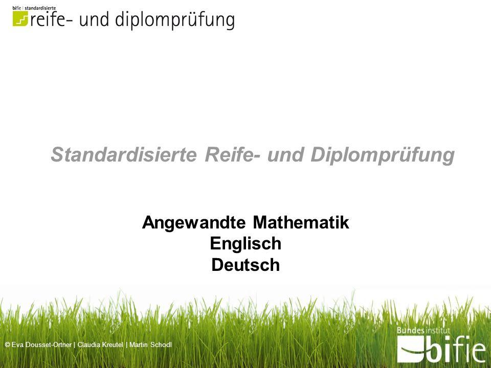 © Eva Dousset-Ortner | Claudia Kreutel | Martin Schodl Standardisierte Reife- und Diplomprüfung Angewandte Mathematik Englisch Deutsch