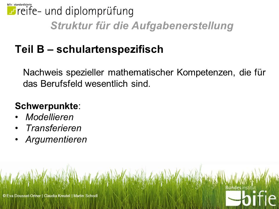 © Eva Dousset-Ortner | Claudia Kreutel | Martin Schodl Teil B – schulartenspezifisch Nachweis spezieller mathematischer Kompetenzen, die für das Beruf