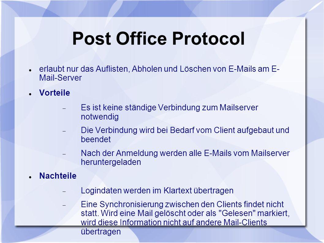 Post Office Protocol erlaubt nur das Auflisten, Abholen und Löschen von E-Mails am E- Mail-Server Vorteile Es ist keine ständige Verbindung zum Mailse