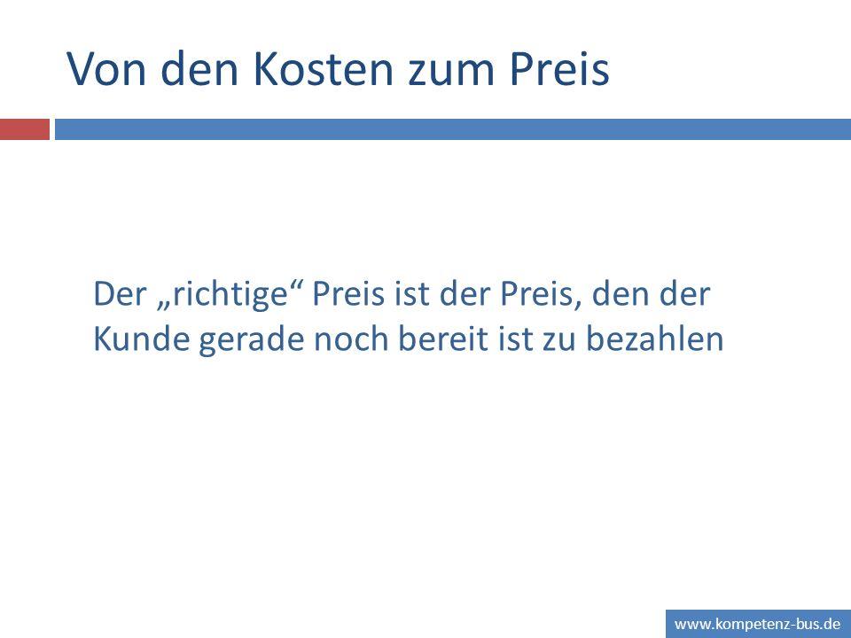 www.kompetenz-bus.de Von den Kosten zum Preis Der richtige Preis ist der Preis, den der Kunde gerade noch bereit ist zu bezahlen