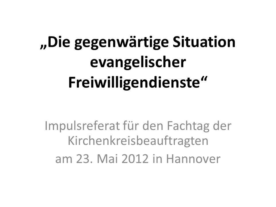 Die gegenwärtige Situation evangelischer Freiwilligendienste Impulsreferat für den Fachtag der Kirchenkreisbeauftragten am 23. Mai 2012 in Hannover
