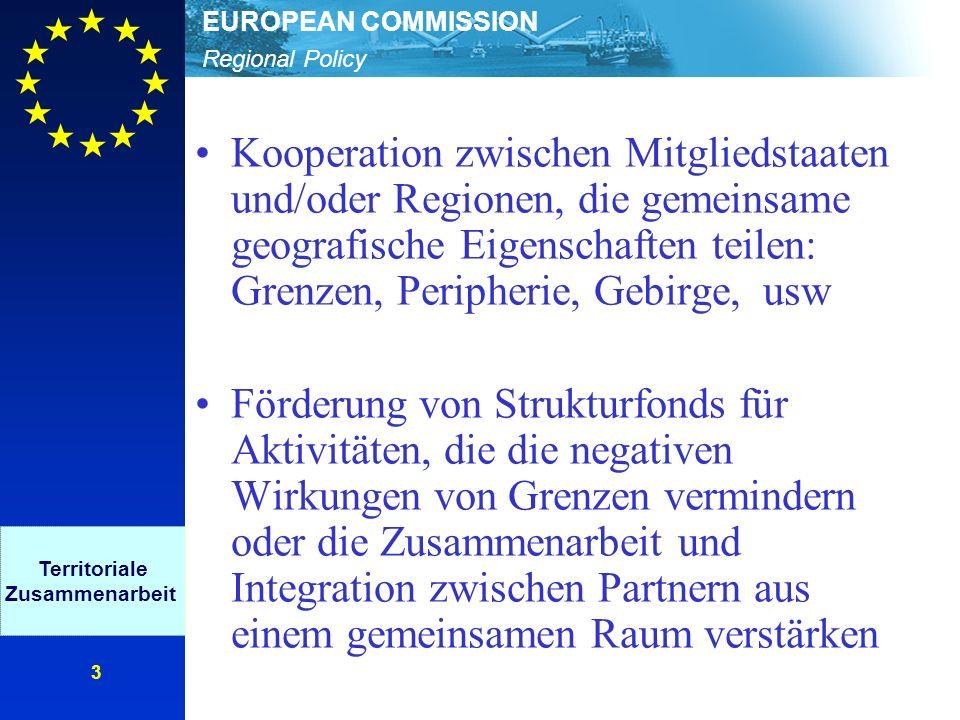 Regional Policy EUROPEAN COMMISSION 4 Drei Ausrichtungen der Kooperationsprogramm Ausrichtung A: Grenzüberschreitende Zusammenarbeit -zur Lösung lokaler und regionaler Probleme in den Grenzregionen Ausrichtung B: Transnationale Zusammenarbeit (13 Programmräume, z.B.