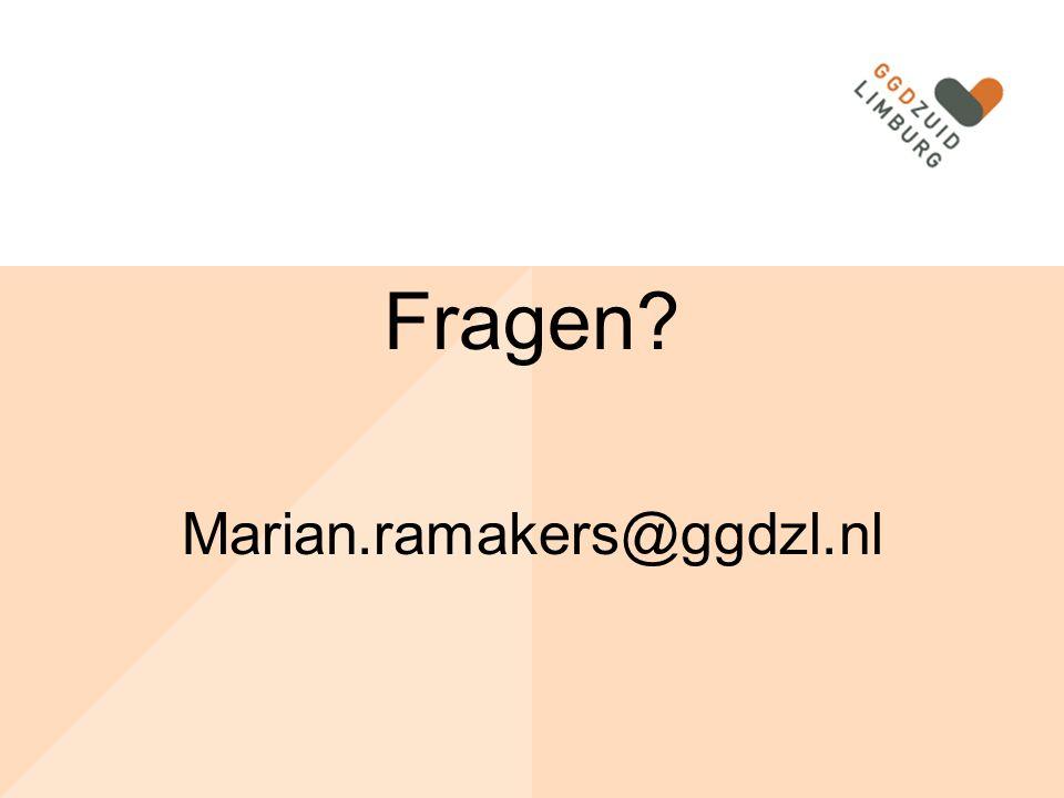 Fragen? Marian.ramakers@ggdzl.nl