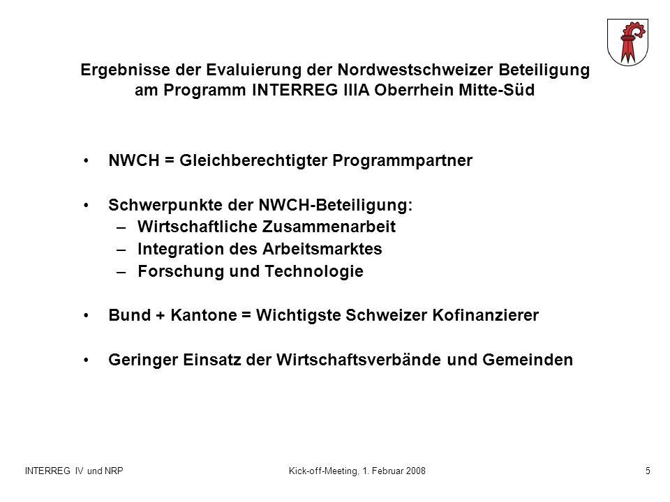INTERREG IV und NRPKick-off-Meeting, 1. Februar 20085 NWCH = Gleichberechtigter Programmpartner Schwerpunkte der NWCH-Beteiligung: –Wirtschaftliche Zu
