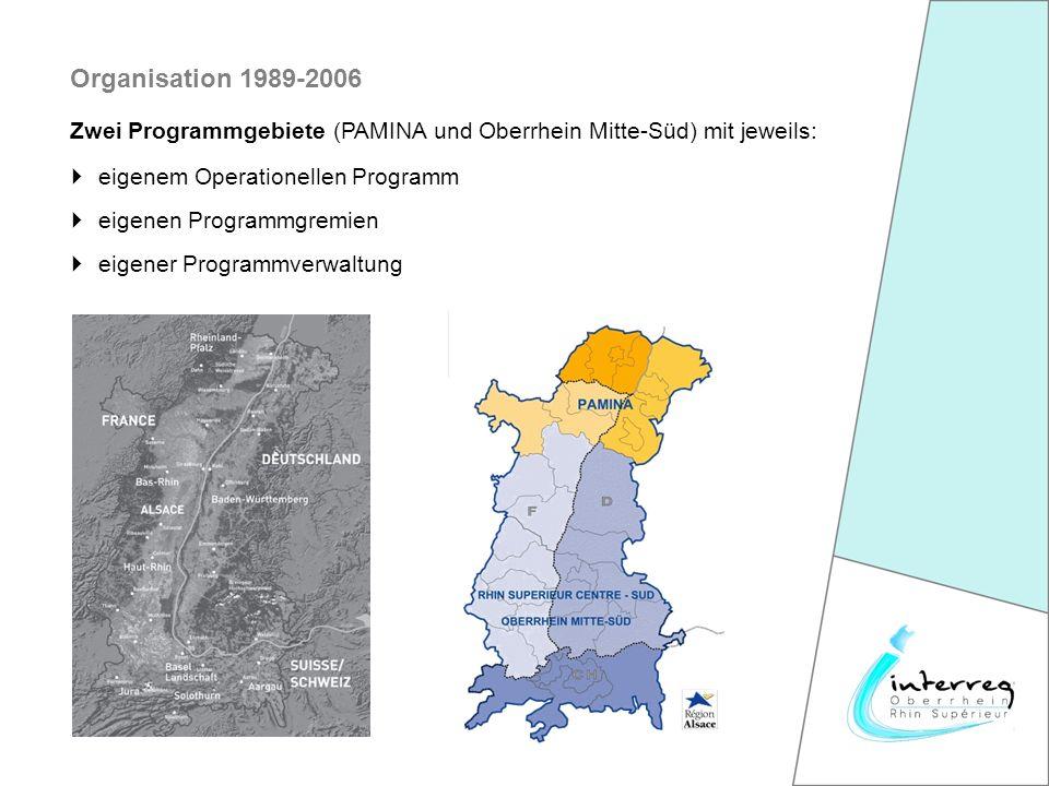 Zwei Programmgebiete (PAMINA und Oberrhein Mitte-Süd) mit jeweils: Organisation 1989-2006 eigenem Operationellen Programm eigenen Programmgremien eigener Programmverwaltung