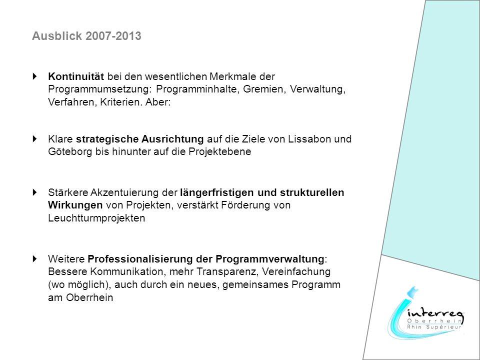 Ausblick 2007-2013 Kontinuität bei den wesentlichen Merkmale der Programmumsetzung: Programminhalte, Gremien, Verwaltung, Verfahren, Kriterien.