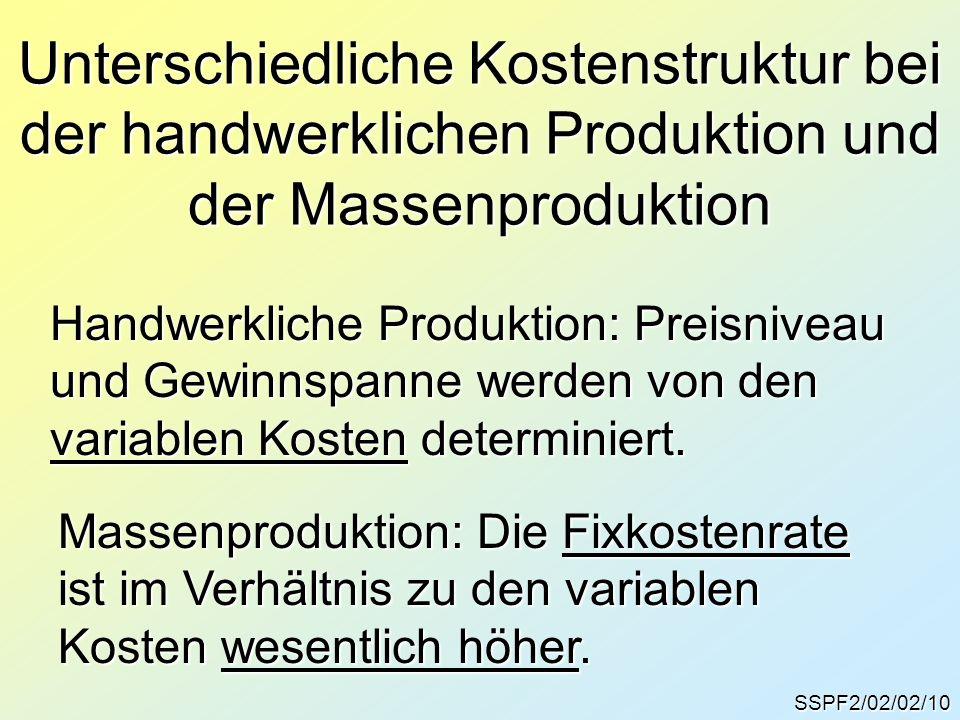 Unterschiedliche Kostenstruktur bei der handwerklichen Produktion und der Massenproduktion SSPF2/02/02/10 Handwerkliche Produktion: Preisniveau und Ge
