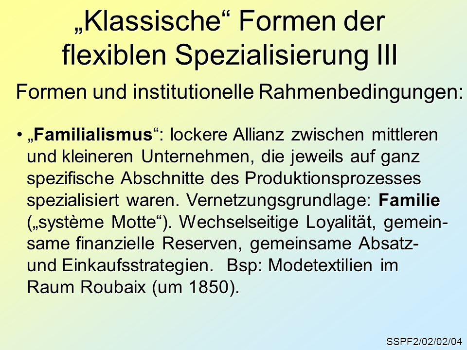 SSPF2/02/02/04 Klassische Formen der flexiblen Spezialisierung III Formen und institutionelle Rahmenbedingungen: Familialismus: lockere Allianz zwisch