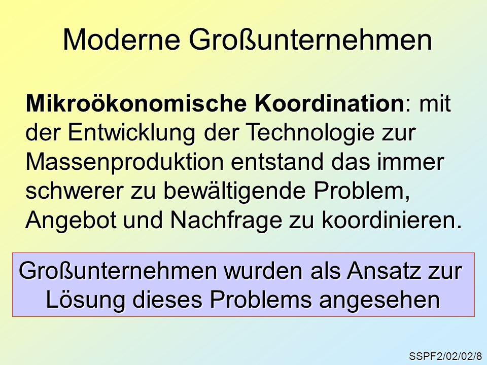 SSPF2/02/02/8 Moderne Großunternehmen Mikroökonomische Koordination: mit der Entwicklung der Technologie zur Massenproduktion entstand das immer schwe
