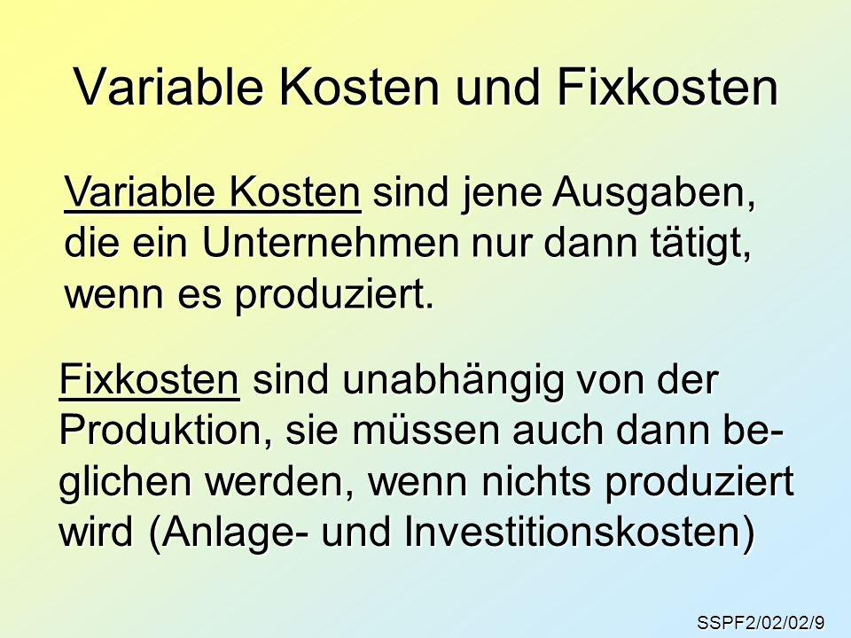 Variable Kosten und Fixkosten SSPF2/02/02/9 Variable Kosten sind jene Ausgaben, die ein Unternehmen nur dann tätigt, wenn es produziert. Fixkosten sin