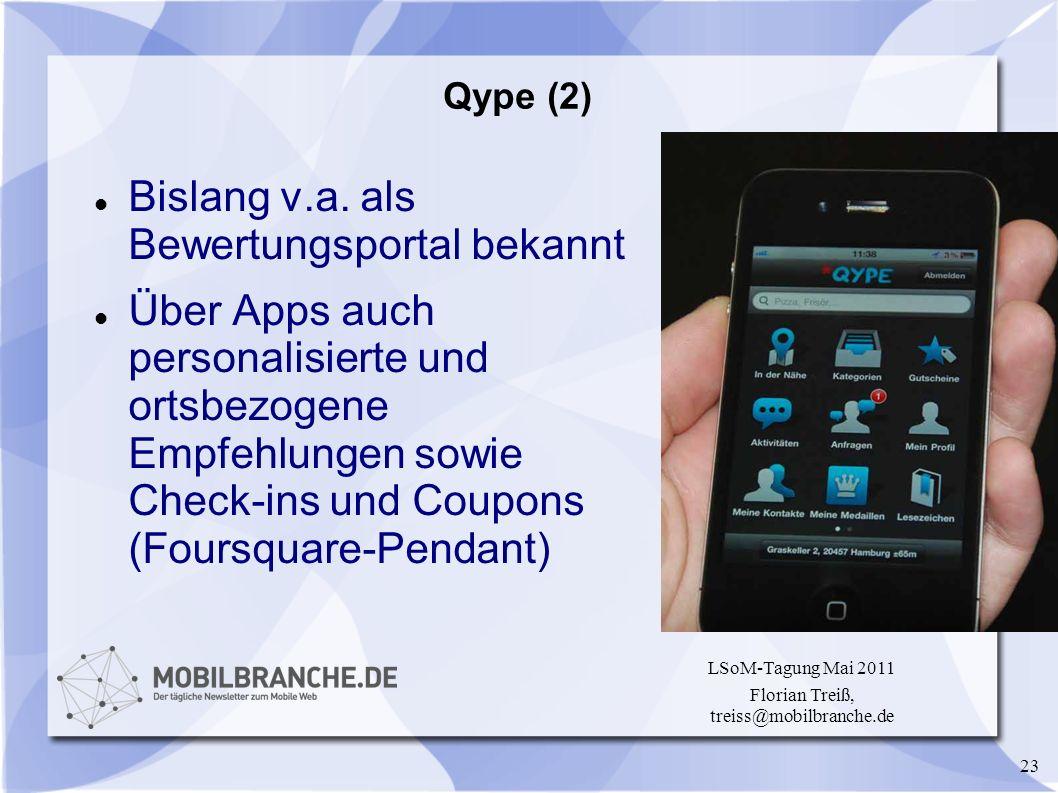 23 LSoM-Tagung Mai 2011 Florian Treiß, treiss@mobilbranche.de Qype (2) Bislang v.a. als Bewertungsportal bekannt Über Apps auch personalisierte und or