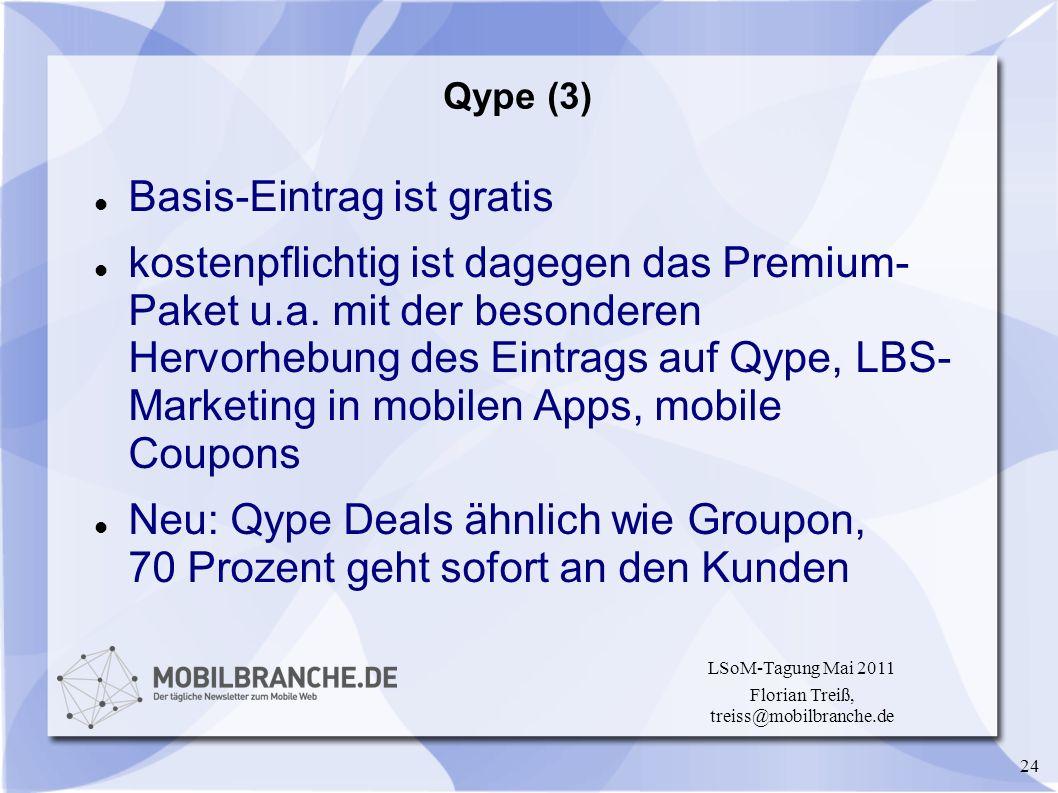 24 LSoM-Tagung Mai 2011 Florian Treiß, treiss@mobilbranche.de Qype (3) Basis-Eintrag ist gratis kostenpflichtig ist dagegen das Premium- Paket u.a. mi