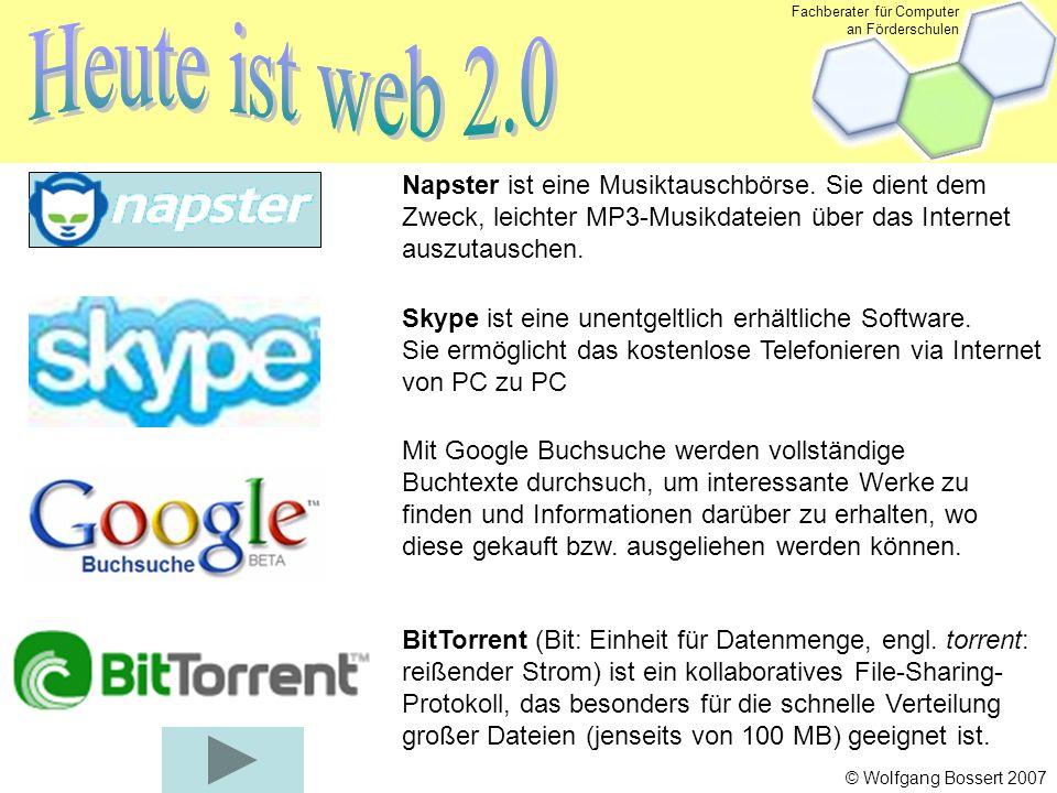 Fachberater für Computer an Förderschulen © Wolfgang Bossert 2007 Napster ist eine Musiktauschbörse.