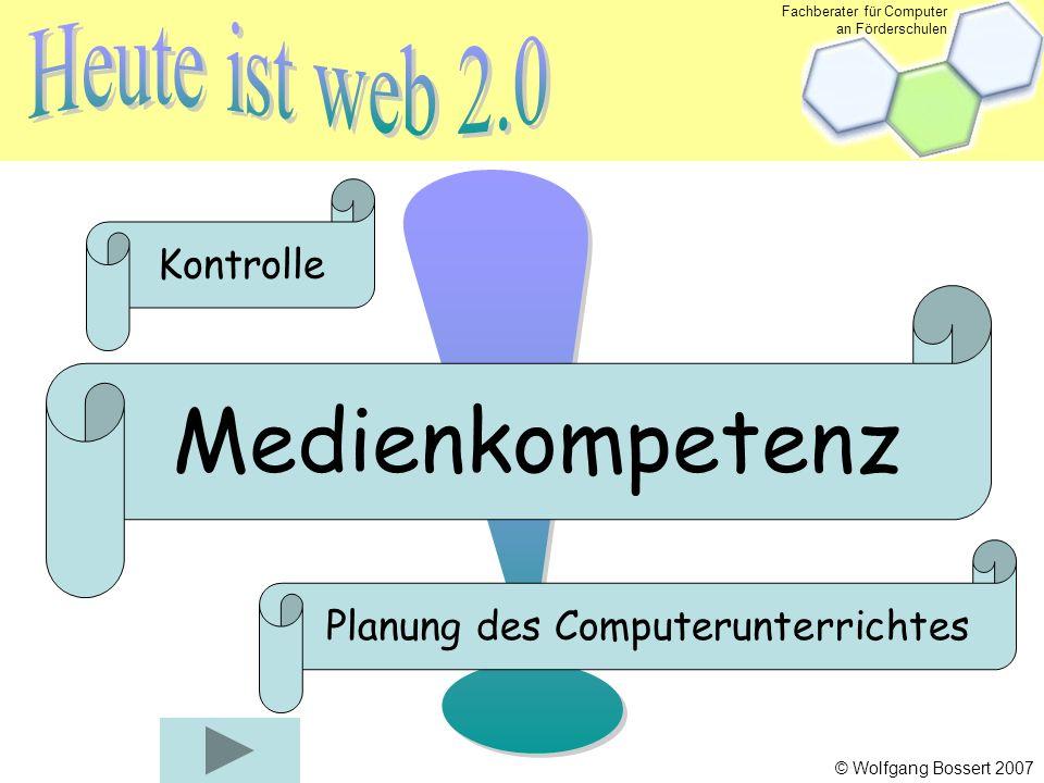 Fachberater für Computer an Förderschulen © Wolfgang Bossert 2007 Medienkompetenz Kontrolle Planung des Computerunterrichtes Konsequenzen