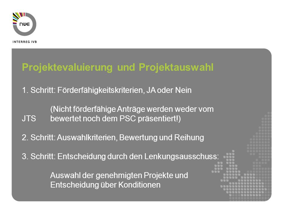 Projektevaluierung und Projektauswahl 1. Schritt: Förderfähigkeitskriterien, JA oder Nein (Nicht förderfähige Anträge werden weder vom JTS bewertet no