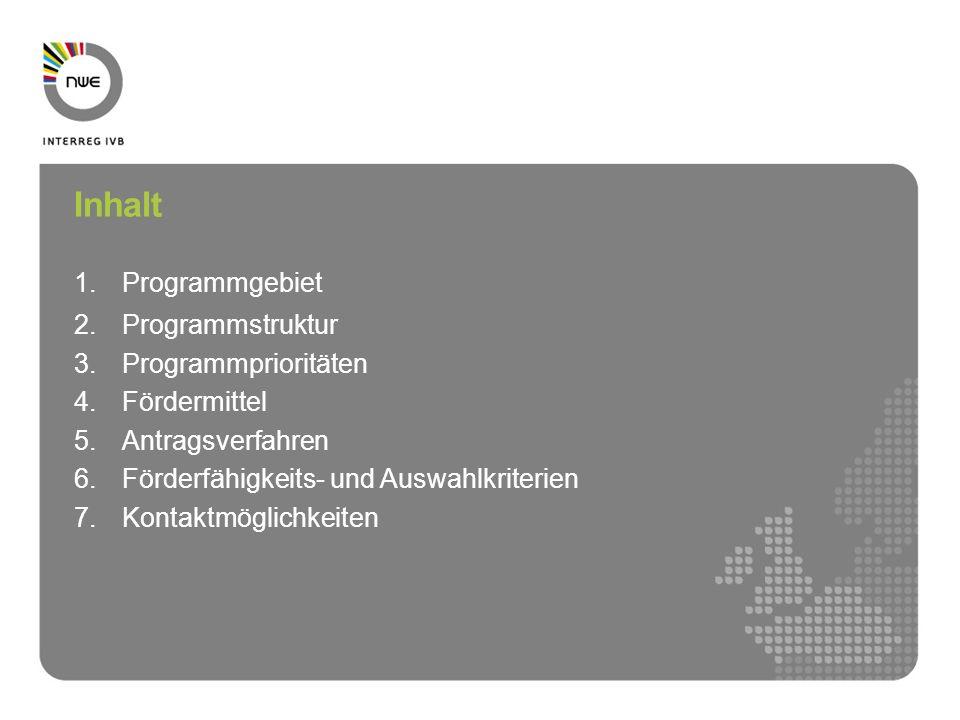 Inhalt 1.Programmgebiet 2.Programmstruktur 3.Programmprioritäten 4.Fördermittel 5.Antragsverfahren 6.Förderfähigkeits- und Auswahlkriterien 7.Kontaktmöglichkeiten