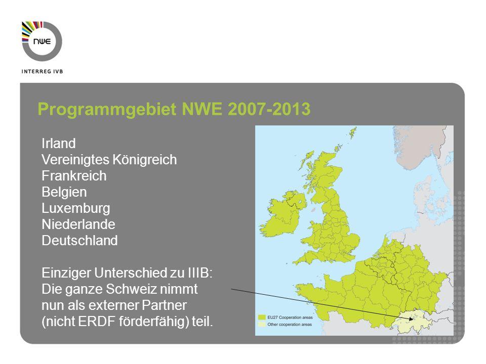 Programmgebiet NWE 2007-2013 Irland Vereinigtes Königreich Frankreich Belgien Luxemburg Niederlande Deutschland Einziger Unterschied zu IIIB: Die ganze Schweiz nimmt nun als externer Partner (nicht ERDF förderfähig) teil.