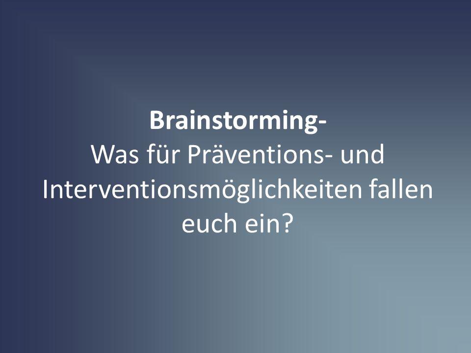 Brainstorming- Was für Präventions- und Interventionsmöglichkeiten fallen euch ein?