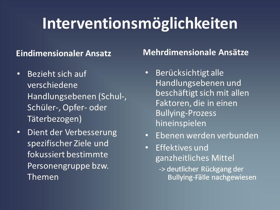 Interventionsmöglichkeiten Eindimensionaler Ansatz Bezieht sich auf verschiedene Handlungsebenen (Schul-, Schüler-, Opfer- oder Täterbezogen) Dient de