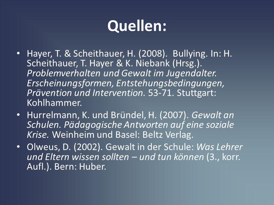 Quellen: Hayer, T. & Scheithauer, H. (2008). Bullying. In: H. Scheithauer, T. Hayer & K. Niebank (Hrsg.). Problemverhalten und Gewalt im Jugendalter.