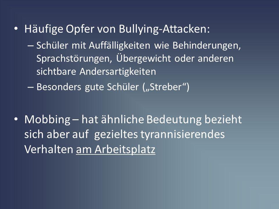 Häufige Opfer von Bullying-Attacken: – Schüler mit Auffälligkeiten wie Behinderungen, Sprachstörungen, Übergewicht oder anderen sichtbare Andersartigk