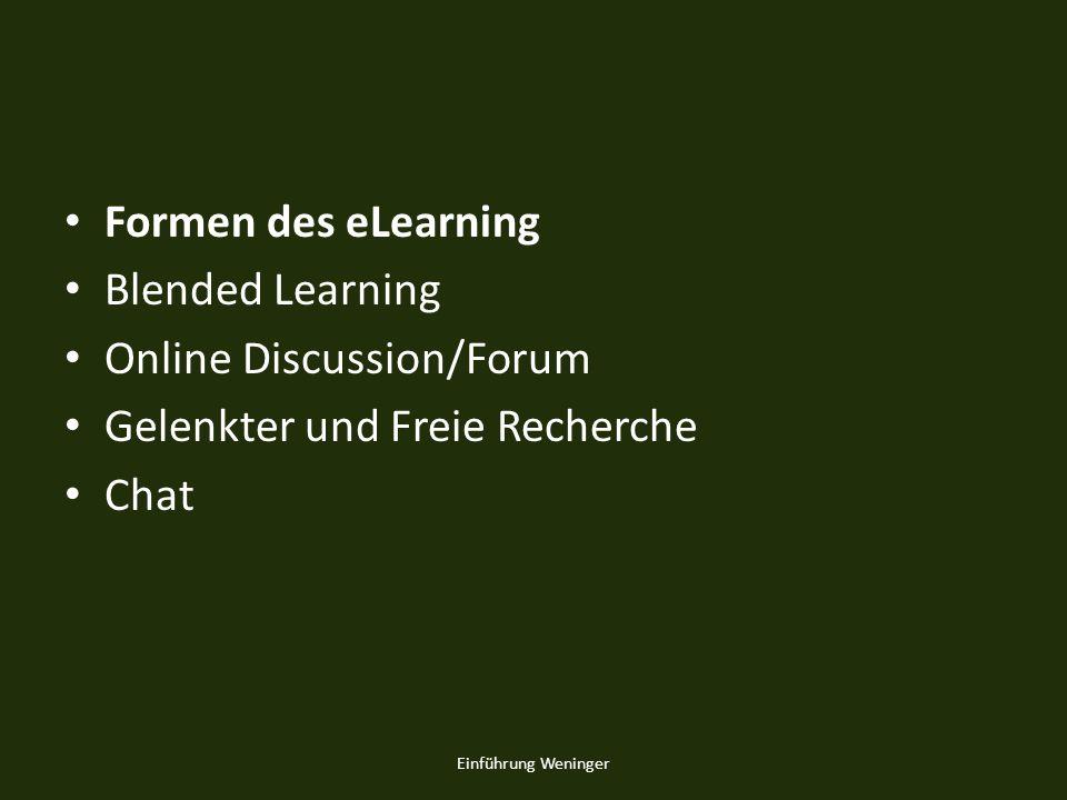 Formen des eLearning Blended Learning Online Discussion/Forum Gelenkter und Freie Recherche Chat Einführung Weninger