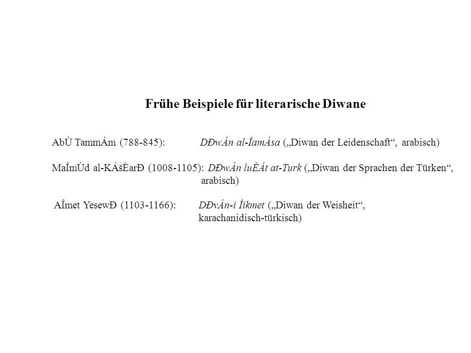 Frühe Beispiele für literarische Diwane AbÙ TammÁm (788-845) : DÐwÁn al-ÎamÁsa (Diwan der Leidenschaft, arabisch) MaÎmÙd al-KÁšÈarÐ (1008-1105) : DÐwÁ