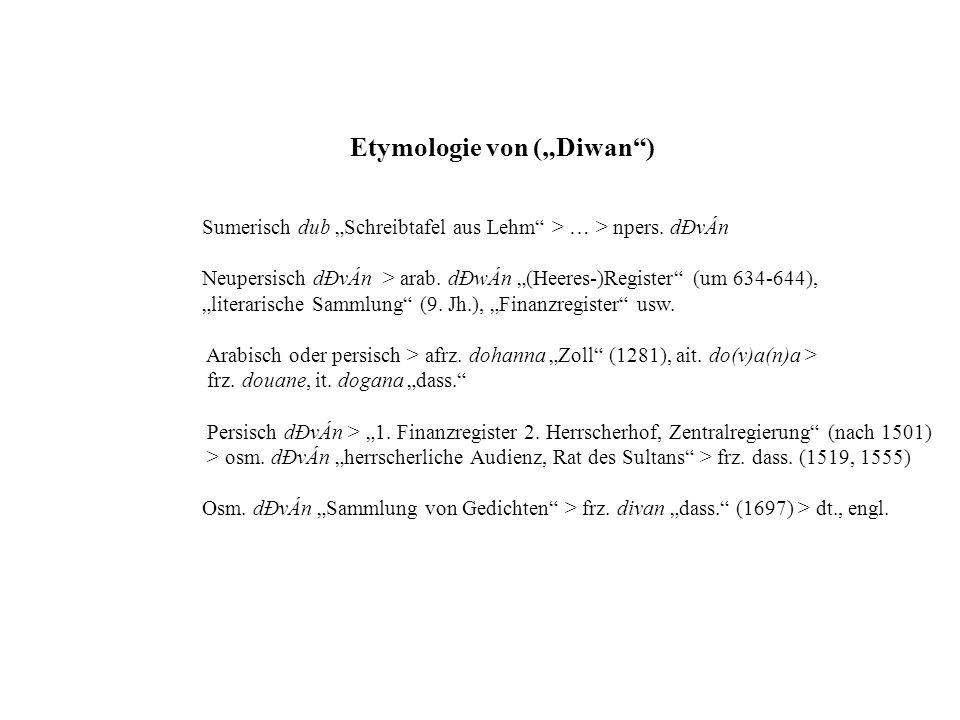 Etymologie von (Diwan) Sumerisch dub Schreibtafel aus Lehm > … > npers. dÐvÁn Neupersisch dÐvÁn > arab. dÐwÁn (Heeres-)Register (um 634-644), literari