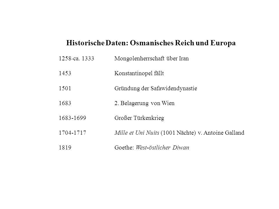 Historische Daten: Osmanisches Reich und Europa 1258 - ca. 1333Mongolenherrschaft über Iran 1453Konstantinopel fällt 1501Gründung der Safawidendynasti
