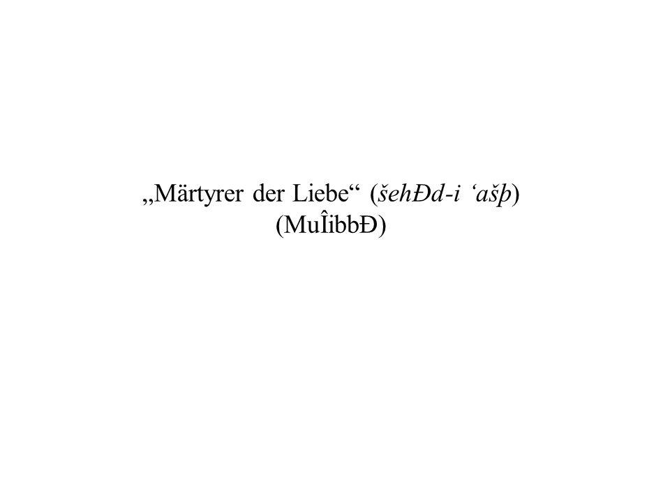 Märtyrer der Liebe (šehÐd-i ašþ) (MuÎibbÐ)