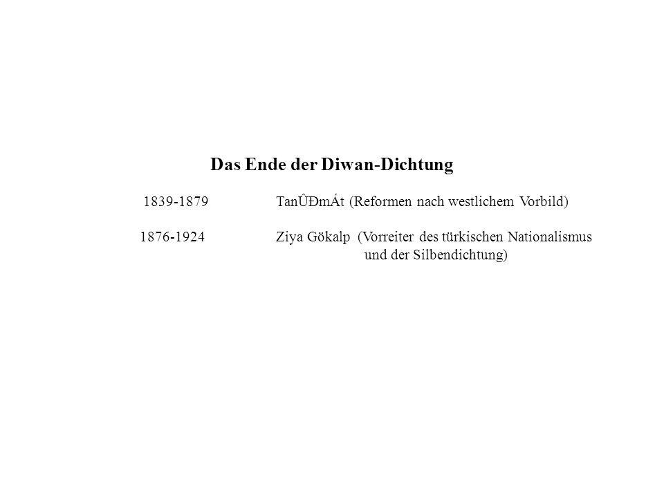 Das Ende der Diwan-Dichtung 1839-1879 TanÛÐmÁt (Reformen nach westlichem Vorbild) 1876-1924 Ziya Gökalp (Vorreiter des türkischen Nationalismus und de
