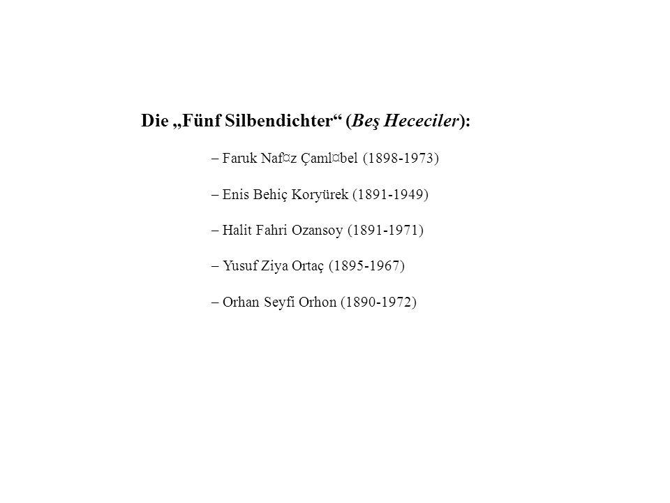 Die Fünf Silbendichter (Beş Hececiler): – Faruk Naf¤z Ç aml¤bel (1898-1973) – Enis Behiç Koryürek (1891-1949) – Halit Fahri Ozansoy (1891-1971) – Yusu