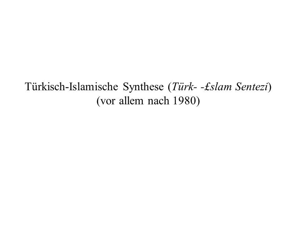 Türkisch-Islamische Synthese (Türk- -£slam Sentezi) (vor allem nach 1980)
